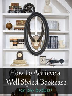 tutorial - how to achieve a well styled  bookshelf. The key to good balance is layering from front to back and adding elements at varying heights.  Build from the ground up by adding different elements and layers to create an engaging and interesting composition. (multiple photo examples)