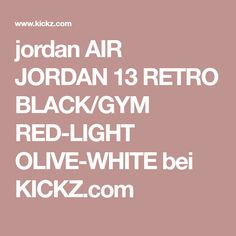 14821fe6cf jordan AIR JORDAN 13 RETRO BLACK GYM RED-LIGHT OLIVE-WHITE bei KICKZ