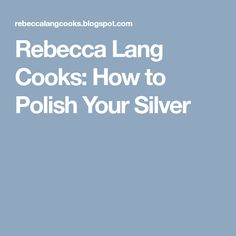 Rebecca Lang Cooks: How to Polish Your Silver