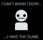 I can't brain today... I have the dumb!