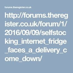 http://forums.theregister.co.uk/forum/1/2016/09/09/selfstocking_internet_fridge_faces_a_delivery_come_down/