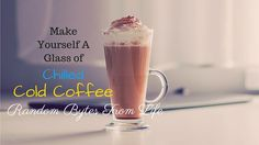 Chilled Cold Coffee Recipe For the Holiday Season