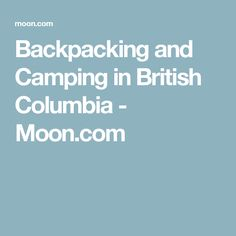 Backpacking and Camping in British Columbia - Moon.com