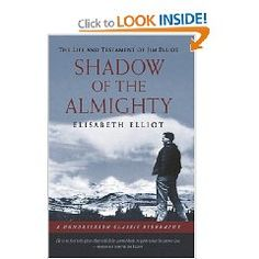 Shadow of the Almighty-The life & testament of Jim Elliot, by Elisabeth Elliot.