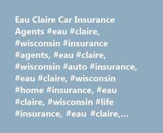 Eau Claire Car Insurance Agents #eau #claire, #wisconsin #insurance #agents, #eau #claire, #wisconsin #auto #insurance, #eau #claire, #wisconsin #home #insurance, #eau #claire, #wisconsin #life #insurance, #eau #claire, #wisconsin #business #insurance http://sierra-leone.nef2.com/eau-claire-car-insurance-agents-eau-claire-wisconsin-insurance-agents-eau-claire-wisconsin-auto-insurance-eau-claire-wisconsin-home-insurance-eau-claire-wisconsin-life-insur/  # Car Insurance Agents in Eau Claire…