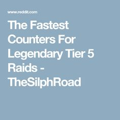 The Fastest Counters For Legendary Tier 5 Raids - TheSilphRoad