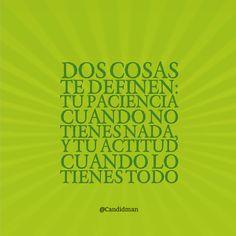 """""""Dos cosas te definen: Tu paciencia cuando no tienes nada, y tu actitud cuando lo tienes todo"""". @candidman #Frases #Reflexion #Motivacion"""