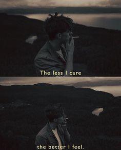 The less I care the better I feel.