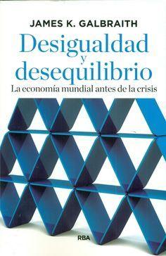 Desigualdad y desequilibrio: la economía mundial antes de la crisis / James K. Galbraith | Novedades de la Biblioteca de Turismo y Finanzas, Universidad de Sevilla | Scoop.it