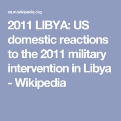 2011 LIBYA: US domestic reactions to the 2011 military intervention in Libya - Wikipedia