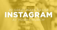 20 Great Ways To Use Instagram At Your Church