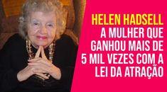 Helen Hadsell: Ela Foi Premiada Mais de 5 Mil Vezes com a Lei da Atração