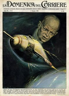 """14th August 1955 - U.S. Presidet Dwight Eisenhower ratifies the project for the building and the launching of a series of artificial satellites, starting from Autumn 1957. The Space Age in """"La Domenica del Corriere"""" (Italy 1950's-60's) Art by Walter Molino La Domenica del Corriere (The Sunday of the Corriere) was a weekly newsmagazine whose first issue was published on 8th January 1899. Its name was after the eminent Milan newspaper Corriere della Sera"""