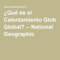 ¿Qué es el Calentamiento Global? -- National Geographic