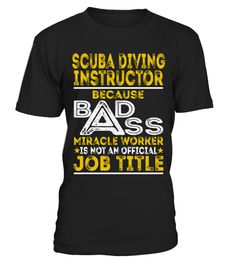 "# Scuba Diving Instructor .    Scuba Diving Instructor Because Badass Miracle Worker is not an Official Job Title ShirtsSpecial Offer, not available anywhere else!Available in a variety of styles and colorsBuy yours now before it is too late! Secured payment via Visa / Mastercard / Amex / PayPal / iDeal How to place an order  Choose the model from the drop-down menu Click on ""Buy it now"" Choose the size and the quantity Add your delivery address and bank details And that's it!"