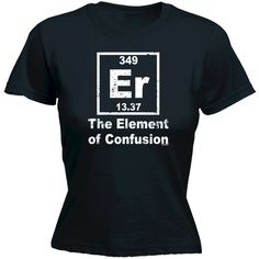 OneTwoThreeT Women's Er the Element of Confusion Fitted T-Shirt Funny... ($13) ❤ liked on Polyvore featuring tops, t-shirts, shirts, black, women's clothing, black shirt, fitted t shirts, unisex shirts, t shirts and loose shirts
