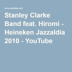 Stanley Clarke Band feat. Hiromi - Heineken Jazzaldia 2010 - YouTube