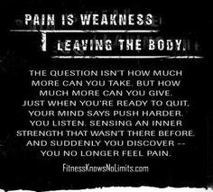 Pain is Weakness!!!