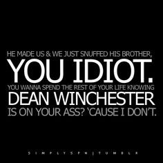 Except for the kill Sam part.I don't think I'd mind having Dean Winchester on my ass for the rest of my life. Supernatural Crossover, Supernatural Quotes, Sam And Dean Winchester, Winchester Brothers, Brother Quotes, Demon Hunter, Me Tv, Guy Names, Crazy People