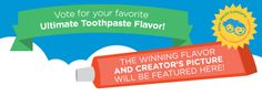 We received some great submissions for the Ultimate Toothpaste Flavor contest!  Now it is your chance to vote for your favorite!