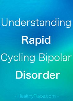 """""""Learn about rapid cycling bipolar. Discover why rapid cycling bipolar disorder can be harder to treat than other types."""" www.HealthyPlace.com"""