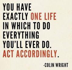 exactly one life. #quote