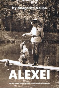 ROYAL RUSSIA: News, Videos & Photographs About the Romanov Dynasty, Monarchy and Imperial Russia - Updated DailyAlexei: Russia's Last Imperial Heir, A Chronicle of Tragedy Revised Publication Date is late August 2015