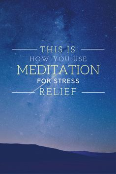 This Is How You Use Meditation For Stress Relief