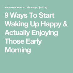 9 Ways To Start Waking Up Happy & Actually Enjoying Those Early Morning