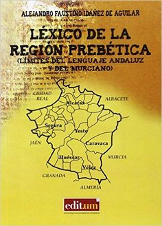 Léxico de la región prebética : (límites del lenguaje andaluz y del murciano) / Alejandro Faustino Idáñez de Aguilar