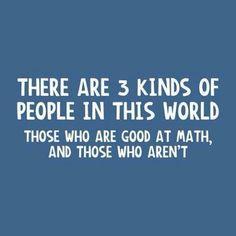 3 kinds of math people........funny!  I hate Math