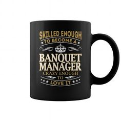 SKILLED ENOUGH TO BECOME A BANQUET MANAGER CRAZY ENOUGH TO LOVE IT JOB MUG COFFEE MUGS T-SHIRTS, HOODIES  ==►►Click To Order Shirt Now #Jobfashion #jobs #Jobtshirt #Jobshirt #careershirt #careertshirt #SunfrogTshirts #Sunfrogshirts #shirts #tshirt #hoodie #sweatshirt #fashion #style