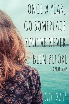 Once a Year, Go Someplace You've Never Been Before - Travel Quote by Dalai Lama