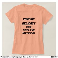 Vampire Delicacy Sang royal d'un nouveau-né T-Shirt Imagination Vampire Delicacy: Sang royal d'un nouveau-né - Royal Blood of a Newborn. You can customize this t-shirt to give it you own unique look   trendy unique t-shirt fashion design clothes. Cool t-shirt strange delicacy complaints, funny t-shirt Sang Royal, Wardrobe Staples, Fitness Models, Singing, Mens Fashion, T Shirts For Women, Imagination, Casual, How To Wear