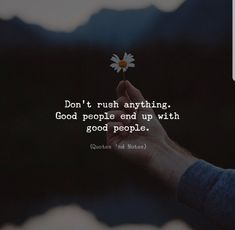 Dont rush anything. Good people end up with good people. Famous Quotes For Success Short Inspirational Quotes, Inspiring Quotes About Life, Great Quotes, Quotes To Live By, Me Quotes, Motivational Quotes, Good People Quotes, Daily Quotes, The Words