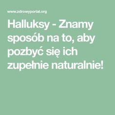 Halluksy - Znamy sposób na to, aby pozbyć się ich zupełnie naturalnie! Detox, Math Equations, Health, Hair, Sodas, Health Care, Salud