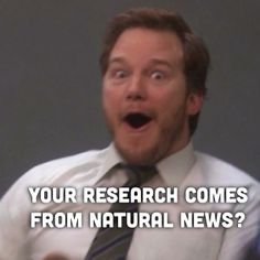 Your research comes from Natural News? Credit: Jeff Cotter | Citing Natural News = You just lost the argument.