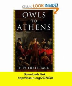 Owls to Athens (Hellenistic Seafaring Adventure) (9780765300386) H. N. Turteltaub, Harry Turtledove , ISBN-10: 0765300389  , ISBN-13: 978-0765300386 ,  , tutorials , pdf , ebook , torrent , downloads , rapidshare , filesonic , hotfile , megaupload , fileserve