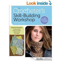 The Crocheter's Skill-Building Workshop: Essential Techniques for Becoming a More Versatile, Adventurous Crocheter eBook: Dora Ohrenstein: Amazon.co.uk: Books