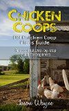 Free Kindle Book -   Chicken Coops: DIY Chicken Coop Plans Guide: An Essential Step-By-Step Guide for Beginners (DIY, beginners, gardening, woodwork, backyard, projects)