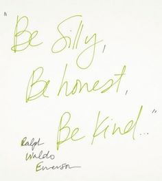 Be silly, Be honest, Be kind! Ralph Waldo Emerson quote Seriously the words I live by! Ralph Waldo Emerson, The Words, Cool Words, Great Quotes, Quotes To Live By, Inspirational Quotes, Motivational Quotes, Words Quotes, Me Quotes
