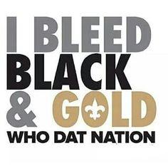 I Bleed Black & Gold WhoDatNation. WhoDat