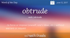 Definitions, Synonyms & Antonyms of obtrude – Word of the Day