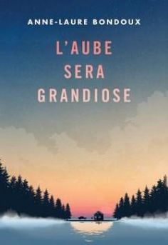 L'aube sera grandiose par Anne-Laure Bondoux
