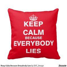 Keep Calm Because Everybody Lies Throw Pillow