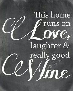 Love laugh and wine!!