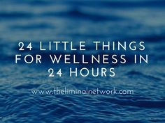 Twenty Four Little Things for Your Wellness
