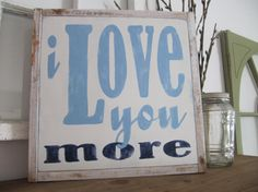 I Love You More Love Sign Rustic Sign by MoreThanWordsSigns