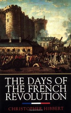"""Read """"The Days of the French Revolution"""" by Christopher Hibbert available from Rakuten Kobo. Works from Les Misirables by Victor Hugo to Citizens by Simon Schama have been inspired by the French Revolution. European History, World History, American History, Way Of Life, Real Life, Storming The Bastille, New Statesman, French Revolution"""