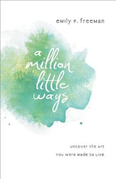 Million Little Ways, A: Uncover the Art You Were Made to Live by Emily P. Freeman, http://www.amazon.com/dp/B00CIUJXI0/ref=cm_sw_r_pi_dp_3cjzsb0H8P6RH